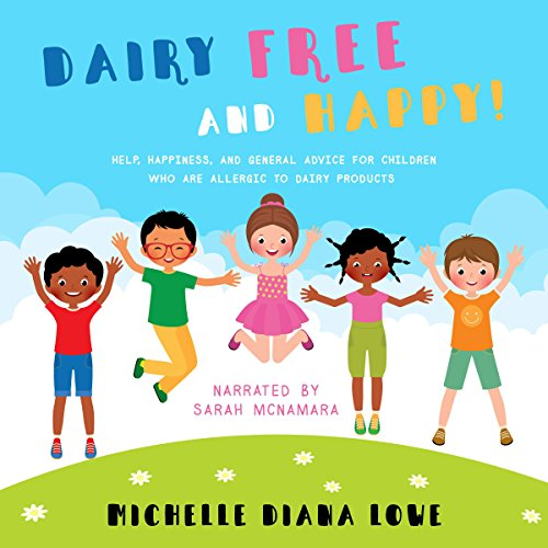 Dairy Free and Happy!: Help, Happiness and General Advice for Children Who Are Allergic to Dairy Products