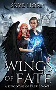 Wings of Fate: (Kingdoms of Faerie Book 1) (English Edition)