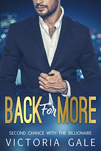 Back for More (Second Chance with the Billionaire Book 1) by [Gale, Victoria]