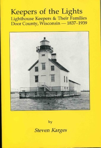 Door County Lighthouse (Keepers of the Lights: Lighthouse Keepers & Their Families : Door County, Wisconsin, 1837-1939)