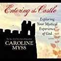 Entering the Castle: Exploring Your Mystical Experience of God Speech by Caroline Myss Narrated by Caroline Myss