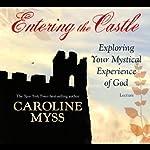 Entering the Castle: Exploring Your Mystical Experience of God | Caroline Myss