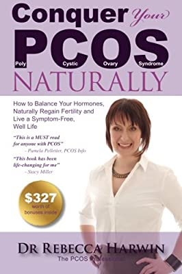Conquer Your PCOS Naturally: How to Balance Your Hormones, Naturally Regain Fertility and Live a Symptom-Free, Well Life (Volume 1)