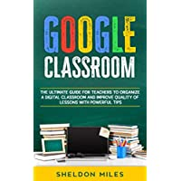 Google Classroom: The Ultimate Guide for Teachers to Organize a Digital Classroom...
