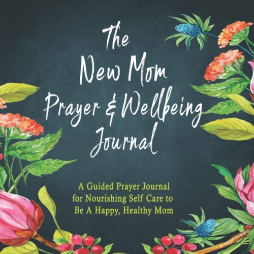 The New Mom Prayer & Wellbeing Journal: A Guided Prayer Journal for Nourishing Self-Care to Be A Happy, Healthy Mom
