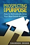 Prospecting with Purpose: How to Methodically Grow Your Real Estate Business
