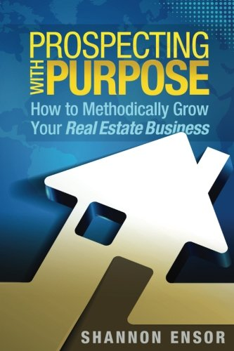 Read Online Prospecting with Purpose: How to Methodically Grow Your Real Estate Business pdf