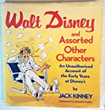 Walt Disney & Assorted Other Characters: An Unauthorized Account of the Early Years at Disney's