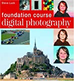 Digital Photography Foundation Course, Steve Luck, 1844034968