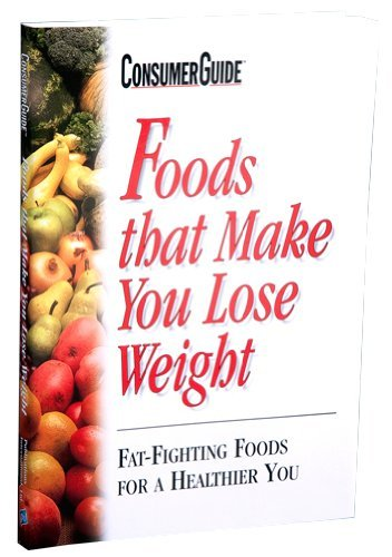 Foods that make you lose weight: Fat-fighting foods for a healthier ()