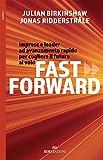 Fast forward. Imprese e leader ad avanzamento rapido per cogliere il futuro al volo