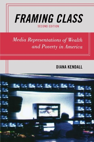 Framing Class: Media Representations of Wealth and Poverty in America, 2nd Edition