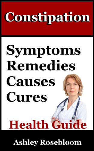 Quick Medication Cure - Constipation: Constipation Remedies, Symptoms, Causes and Cures (Constipation Signs, Prevention, Treatment And Relief Book 1)