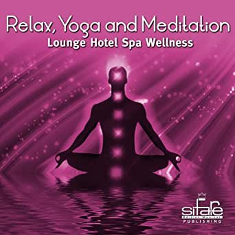 Relax, Yoga and Meditation, Vol. 4 (Lounge Hotel Spa ...