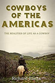 Cowboys of the Americas: The Realities of Life as a Cowboy