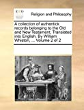 A Collection of Authentick Records Belonging to the Old and New Testament Translated into English by William Whiston, See Notes Multiple Contributors, 1170267386