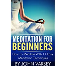 Meditation For Beginners: How To Meditate With 11 Easy Meditation Techniques