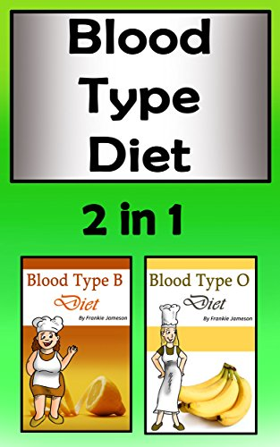Blood Type Diets: 2 in 1 Understand Your Blood Type and Get the Right Diet by Frankie Jameson