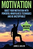 img - for Motivation: Boost Your Motivation with Powerful Mindfulness Techniques and Be Unstoppable (Success, NLP, Hypnosis, Law of Attraction) (Volume 1) book / textbook / text book