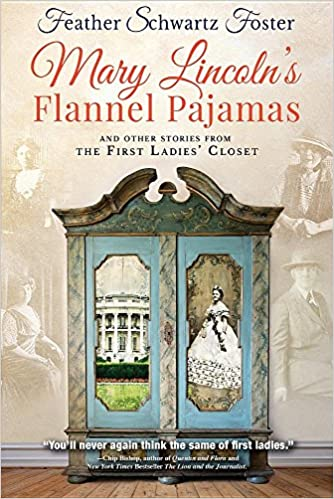 Amazon.com: Mary Lincolnu0027s Flannel Pajamas: And Other Stories From The  First Ladiesu0027 Closet (9781633932180): Feather Schwartz Foster: Books