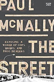 The Street: Exposing a World of Cops, Bribes and Drug Dealers by [McNally, Paul]