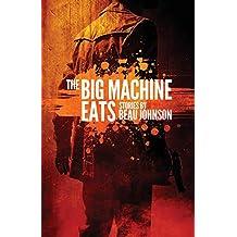 The Big Machine Eats: Stories