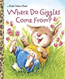 Where Do Giggles Come From? (Little Golden Book)