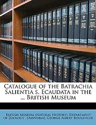 Catalogue of the Batrachia Salientia s. Ecaudata in the ... British Museum Volume PP. 257-503
