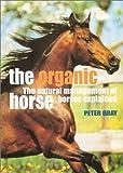 Organic Horse, Peter Gray, 0715309501