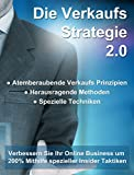 Die Verkaufsstrategie 2.0: Verbessern Sie Ihr Online Business, um 500% Mithilfe spezieller Insider Taktiken! Atemberaubende Verkaufs Prinzipien! Herausragende ... Spezielle Techniken! (German Edition)
