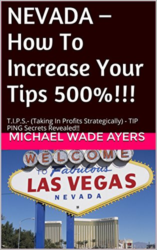 NEVADA – How To Increase Your Tips 500%!!!: T.I.P.S.- (Taking  In  Profits  Strategically)  - TIPPING Secrets - Shopping Nevada In Reno