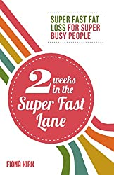 2 Weeks in the Super Fast Lane: Super Fast Fat Loss for Super Busy People