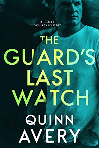 The Guard's Last Watch (A Bexley Squires Mystery Book 3) by [Avery, Quinn]