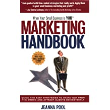 When Your Small Business Is YOU Marketing Handbook: Quick and Easy Strategies to Stand Out from the Crowd and Attract Clients Consistently
