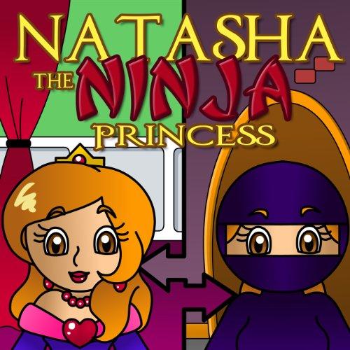 Natasha the Ninja Princess: The Story of a Courageous Princess (Ages 3-8) See more