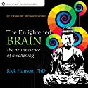 The Enlightened Brain: The Neuroscience of Awakening  Speech by Rick Hanson PhD Narrated by Rick Hanson PhD