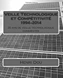 Veille Technologique et Compétitivité 1994-2014: 20 ans de veille technologique commentée