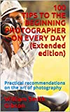 100 TIPS TO THE BEGINNING PHOTOGRAPHER ON EVERY DAY (Extended edition): Practical recommendations on the art of photography