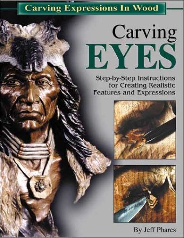 Carving Eyes: Step-By-Step Instructions for Creating Realistic Features and Expressions (Carving Expressions in Wood)