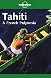 Tahiti and French Polynesia, Lonely Planet Staff and Tony Wheeler, 0864427255