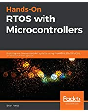 Hands-On RTOS with Microcontrollers: Building real-time embedded systems using FreeRTOS, STM32 MCUs, and SEGGER debug tools