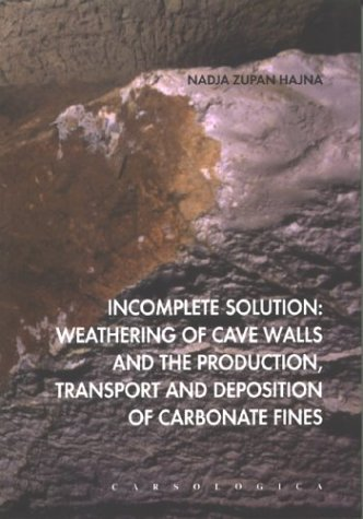 Weathering Solution (Incomplete Solution: Weathering of Cave Walls & the Production, Transport & Deposition of Carbonate Fines (Carsologica))