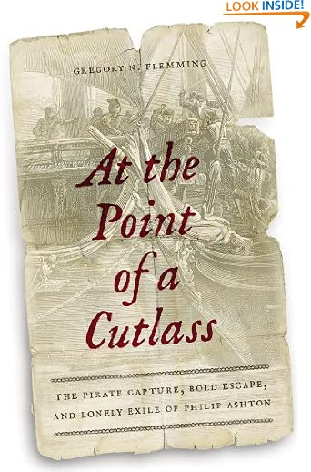 At the Point of a Cutlass: The Pirate Capture, Bold Escape, and Lonely Exile of Philip Ashton by Gregory N....