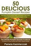 50 Delicious Pumpkin Dessert Recipes – Recipes For Pumpkin Tarts, Pumpkin Cupcakes, Pumpkin Tiramisu and Pumpkin Crisp (The Ultimate Pumpkin Desserts Cookbook Desserts and Pumpkin Recipes Collection)