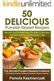 50 Delicious Pumpkin Dessert Recipes - Recipes For Pumpkin Tarts, Pumpkin Cupcakes, Pumpkin Tiramisu and Pumpkin Crisp (The Ultimate Pumpkin Desserts Cookbook ... Desserts and Pumpkin Recipes Collection)