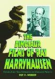 The Dinosaur Films of Ray Harryhausen, Roy P. Webber, 0786416661