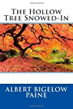 The Hollow Tree Snowed-In, Albert Bigelow Albert Bigelow Paine, 1495984516
