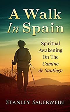 A Walk in Spain: Spiritual Awakening on the Camino de Santiago