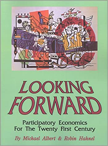 Book Looking Forward: Participatory Economics for the Twenty First Century