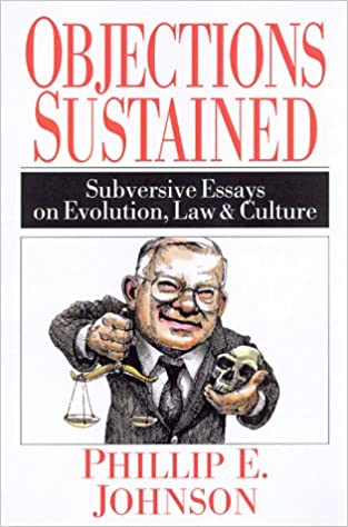 objections sustained subversive essays on evolution law  objections sustained subversive essays on evolution law culture phillip e johnson 9780830822881 amazon com books
